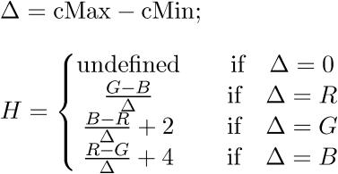 $\displaystyle\Delta=\text{cMax}-\text{cMin};\\\\{H}={\left\lbrace\begin{matrix}\text{undefined}&{\quad\text{if}\quad}\Delta={0}\\\frac{{{G}-{B}}}{\Delta}&{\quad\text{if}\quad}\Delta={R}\\\frac{{{B}-{R}}}{\Delta}+{2}&{\quad\text{if}\quad}\Delta={G}\\\frac{{{R}-{G}}}{\Delta}+{4}&{\quad\text{if}\quad}\Delta={B}\end{matrix}\right.}$