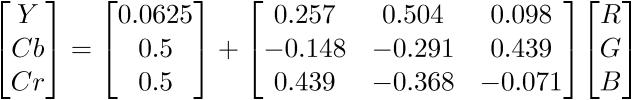 $\displaystyle{\left[\begin{matrix}{Y}\\{C}{b}\\{C}{r}\end{matrix}\right]}={\left[\begin{matrix}{0.0625}\\{0.5}\\{0.5}\end{matrix}\right]}+{\left[\begin{matrix}{0.257}&{0.504}&{0.098}\\-{0.148}&-{0.291}&{0.439}\\{0.439}&-{0.368}&-{0.071}\end{matrix}\right]}{\left[\begin{matrix}{R}\\{G}\\{B}\end{matrix}\right]}$